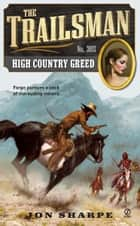 The Trailsman #365 - High Country Greed ebook by Jon Sharpe