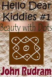 Hello Dear Kiddies #1: Beauty with Dots ebook by John Rudram