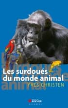 Les surdoués du monde animal ebook by Yves Christen