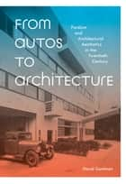 From Autos to Architecture - Fordism and Architectural Aesthetics in the Twentieth Century ebook by David Gartman