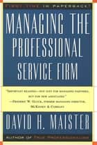 Managing The Professional Service Firm ebook by David H. Maister