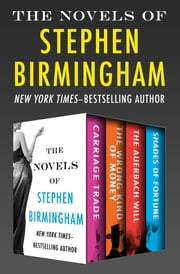 The Novels of Stephen Birmingham - Carriage Trade, The Wrong Kind of Money, The Auerbach Will, and Shades of Fortune ebook by Stephen Birmingham
