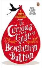 The Curious Case of Benjamin Button - And Two Other Stories ebook by