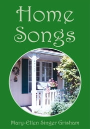 Home Songs ebook by Mary-Ellen Singer Grisham