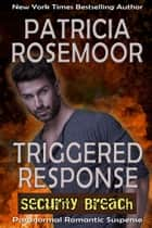 Triggered Response (Security Breach) eBook by Patricia Rosemoor