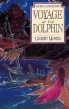 Voyage of the Dolphin ebook by Gilbert Morris