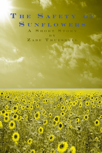 The safety of sunflowers ebook by zabe truesdell 9780991350018 the safety of sunflowers ebook by zabe truesdell fandeluxe PDF