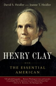 Henry Clay - The Essential American ebook by David S. Heidler, Jeanne T. Heidler
