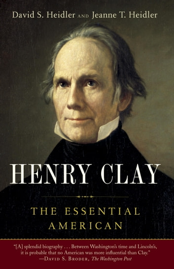 Henry Clay - The Essential American ebook by David S. Heidler,Jeanne T. Heidler