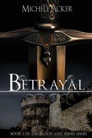 Betrayal Book 1 Blood and Ashes Series ebook by Acker, Michele
