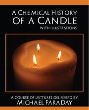 A Chemical History of a Candle ebook by Michael Faraday