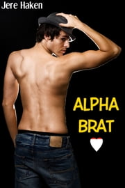 Alpha Brat (Gay Spanking Erotica) ebook by Jere Haken