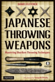 Japanese Throwing Weapons - Mastering Shuriken Throwing Techniques ebook by Daniel Fletcher,Yasuyuki Otsuka