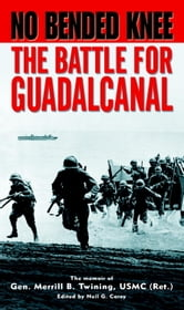 No Bended Knee - The Battle for Guadalcanal ebook by Merrill B. Twining