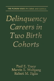 Delinquency Careers in Two Birth Cohorts ebook by Paul E. Tracy,Marvin E. Wolfgang,Robert M. Figlio