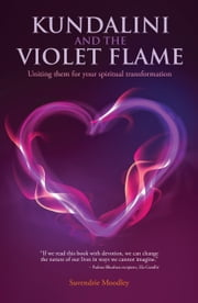 Kundalini And The Violet Flame - Uniting Them For Your Spiritual Transformation ebook by Suvendrie Moodley