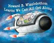 Howard B. Wigglebottom Learns We Can All Get Along ebook by Howard Binkow,Reverend Ana,Tailifer Long