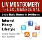 Internet Money Lifestyle - Online Revenue for Your Business audiobook by Liv Montgomery