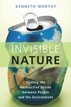 Invisible Nature ebook by Kenneth Worthy