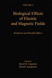 Biological Effects of Electric and Magnetic Fields - Beneficial and Harmful Effects ebook by David O. Carpenter,Sinerik Ayrapetyan