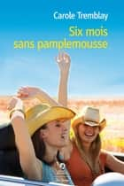 Six mois sans pamplemousse ebook by Carole Tremblay