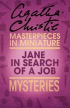 Jane in Search of a Job: An Agatha Christie Short Story ebook by Agatha Christie