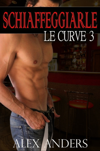 Schiaffeggiarle le curve 3 eBook by Alex Anders