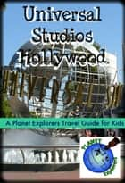 Universal Studios Hollywood: A Planet Explorers Travel Guide for Kids - Planet Explorers Travel Guides for Kids ebook by Laura Schaefer
