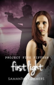 Project Five Fifteen: First Light ebook by Samantha Summers