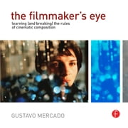 The Filmmaker's Eye - Learning (and Breaking) the Rules of Cinematic Composition ebook by Gustavo Mercado