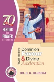 70 Days Fasting and Prayer Programme 2016 Edition : Prayers that bring dominion favour and divine acceleration ebook by Dr. D. K. Olukoya