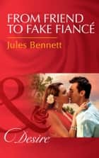 From Friend To Fake Fiancé (Mills & Boon Desire) (Mafia Moguls, Book 2) ebook by Jules Bennett