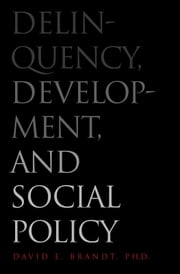 Delinquency, Development, and Social Policy ebook by Dr. David E. Brandt