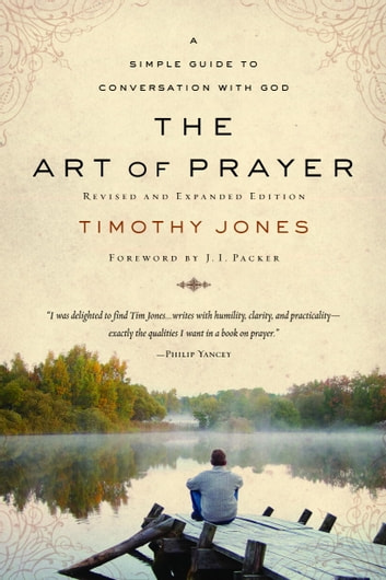 The Art of Prayer - A Simple Guide to Conversation with God eBook by Timothy Jones