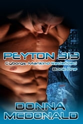 Peyton 313 - Book One of Cyborgs: Mankind Redefined ebook by Donna McDonald