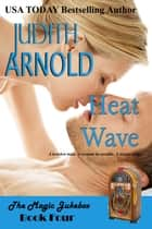 Heat Wave - A hotshot man. A woman in trouble. A magic song. ebook by Judith Arnold