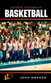 Historical Dictionary of Basketball ebook by John Grasso
