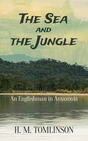 The Sea and the Jungle ebook by H. M. Tomlinson
