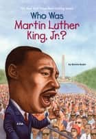 Who Was Martin Luther King, Jr.? ebook by Bonnie Bader, Elizabeth Wolf, Who HQ