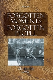 Forgotten Moments Forgotten People ebook by v.h. markle