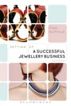 Setting Up a Successful Jewellery Business ebook by Angie Boothroyd