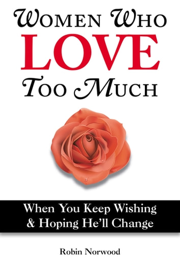 Women Who Love Too Much ebook by Robin Norwood