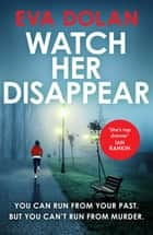 Watch Her Disappear ebook by Eva Dolan