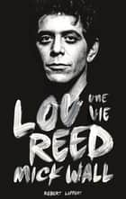Lou Reed, une vie ebook by Michka ASSAYAS, Mick WALL