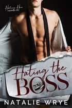 Hating The Boss ebook by Natalie Wrye