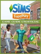 The Sims FreePlay Game Guide Unofficial ebook by The Yuw