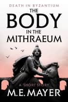 The Body in the Mithraeum ebook by M.E. Mayer