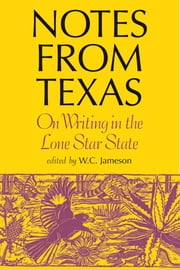 Notes From Texas - On Writing in the Lone Star State ebook by W. C. Jameson