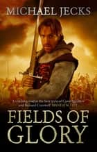 Fields of Glory ebook by Michael Jecks