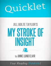 Quicklet on Jill Bolte Taylor's My Stroke of Insight (CliffsNotes-like Summary and Analysis): Chapter-by-Chapter Summary and Analysis ebook by Anne  Lund